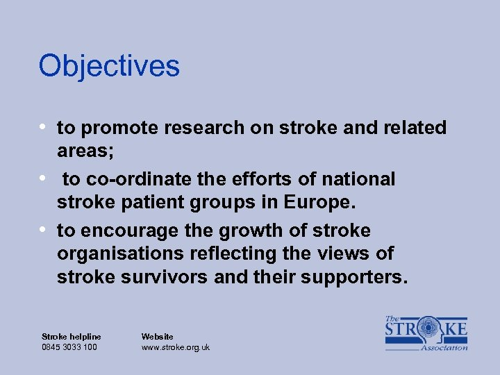 Objectives • to promote research on stroke and related • • areas; to co-ordinate