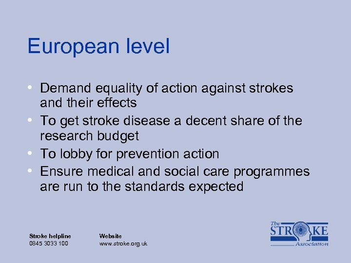 European level • Demand equality of action against strokes • • • and their