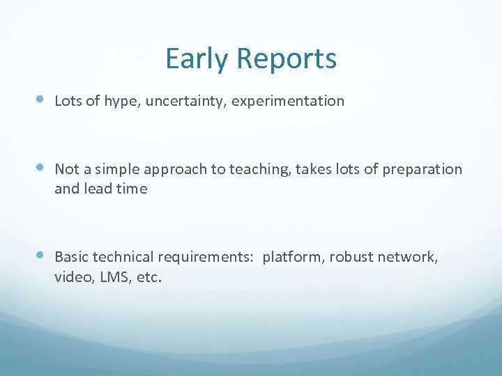 Early Reports Lots of hype, uncertainty, experimentation Not a simple approach to teaching, takes