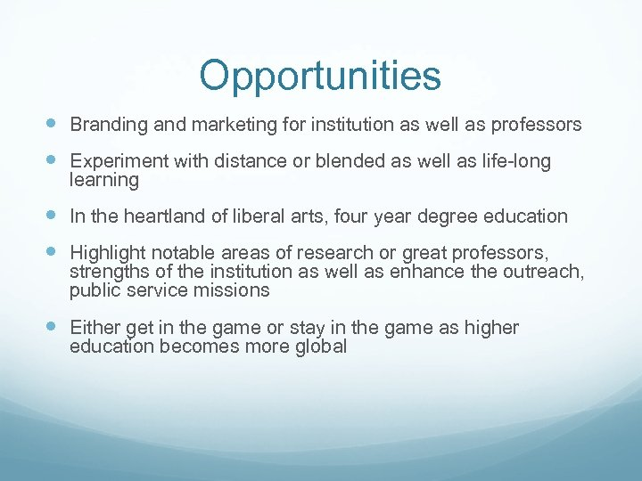 Opportunities Branding and marketing for institution as well as professors Experiment with distance or