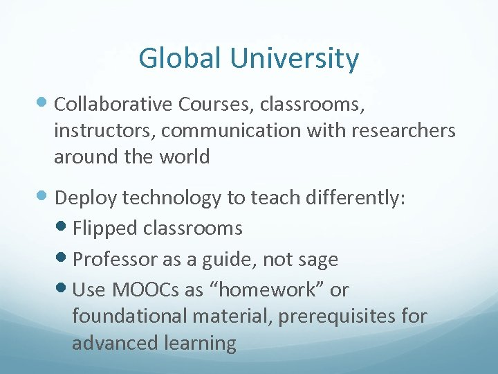 Global University Collaborative Courses, classrooms, instructors, communication with researchers around the world Deploy technology