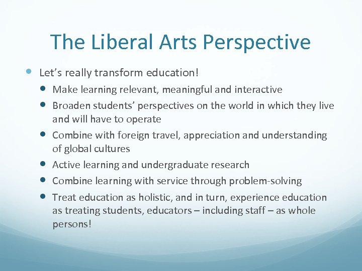 The Liberal Arts Perspective Let's really transform education! Make learning relevant, meaningful and interactive