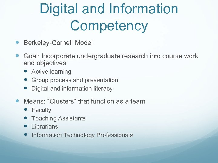 Digital and Information Competency Berkeley-Cornell Model Goal: Incorporate undergraduate research into course work and