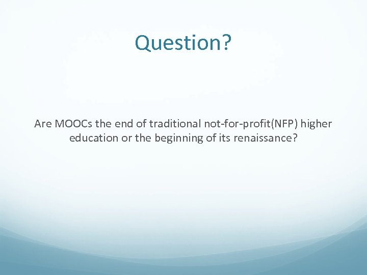 Question? Are MOOCs the end of traditional not-for-profit(NFP) higher education or the beginning of