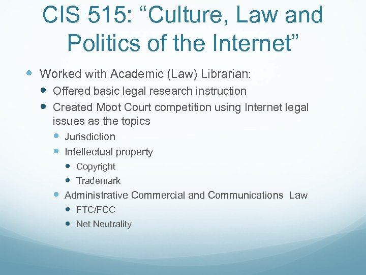"CIS 515: ""Culture, Law and Politics of the Internet"" Worked with Academic (Law) Librarian:"