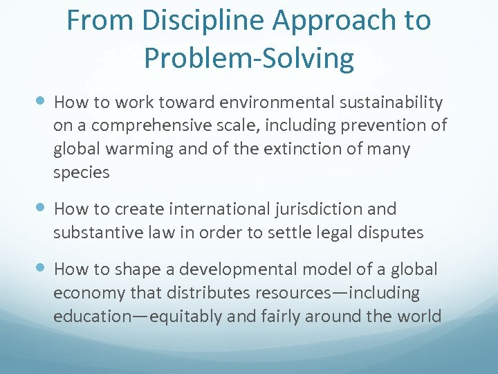 From Discipline Approach to Problem-Solving How to work toward environmental sustainability on a comprehensive