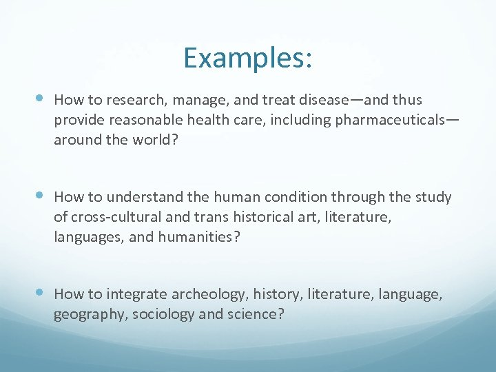 Examples: How to research, manage, and treat disease—and thus provide reasonable health care, including