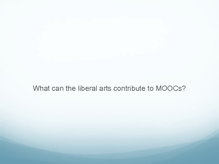 What can the liberal arts contribute to MOOCs?