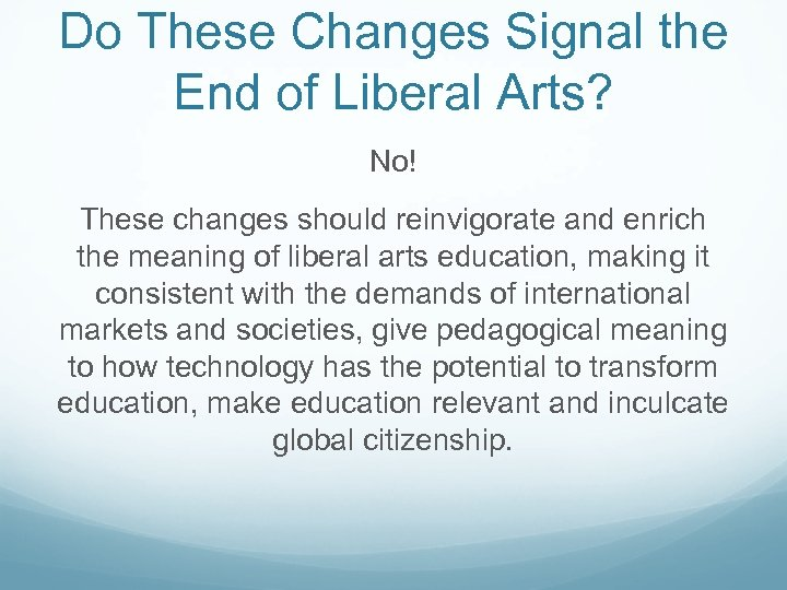 Do These Changes Signal the End of Liberal Arts? No! These changes should reinvigorate