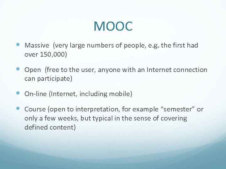 MOOC Massive (very large numbers of people, e. g. the first had over 150,