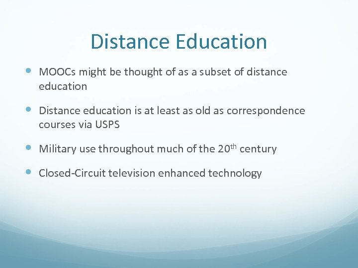 Distance Education MOOCs might be thought of as a subset of distance education Distance