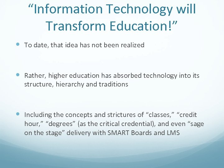 """Information Technology will Transform Education!"" To date, that idea has not been realized Rather,"