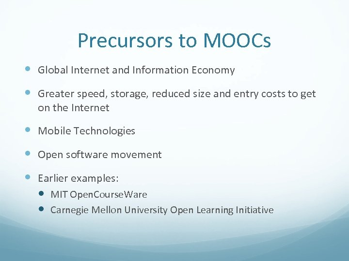 Precursors to MOOCs Global Internet and Information Economy Greater speed, storage, reduced size and