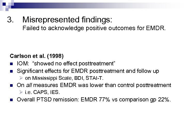 3. Misrepresented findings: Failed to acknowledge positive outcomes for EMDR. Carlson et al. (1998)