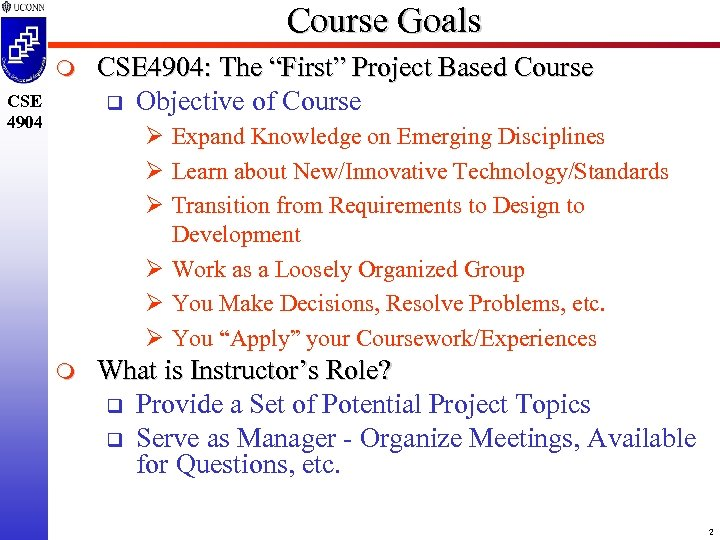 "Course Goals m CSE 4904: The ""First"" Project Based Course q Objective of Course"