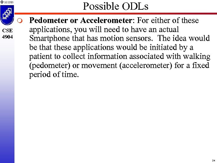 Possible ODLs m CSE 4904 Pedometer or Accelerometer: For either of these applications, you