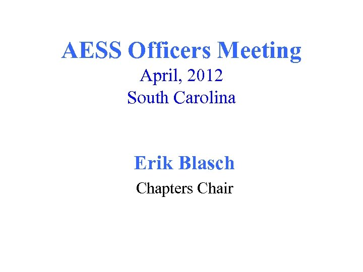 AESS Officers Meeting April, 2012 South Carolina Erik Blasch Chapters Chair