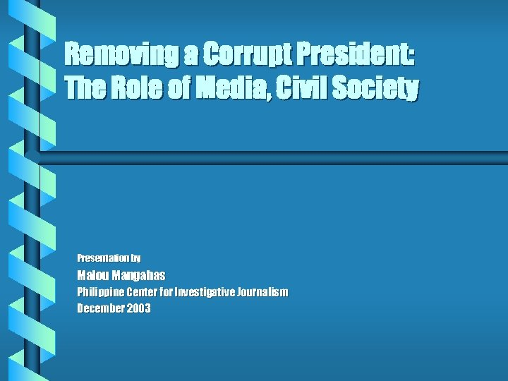 Removing a Corrupt President: The Role of Media, Civil Society Presentation by Malou Mangahas