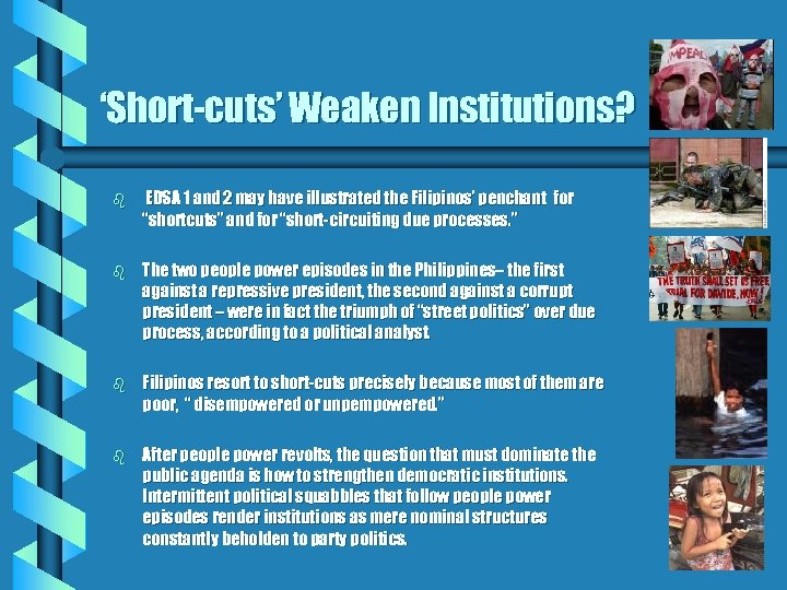 'Short-cuts' Weaken Institutions? b EDSA 1 and 2 may have illustrated the Filipinos' penchant