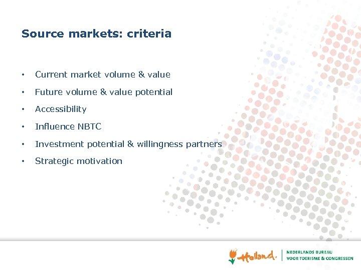 Source markets: criteria • Current market volume & value • Future volume & value