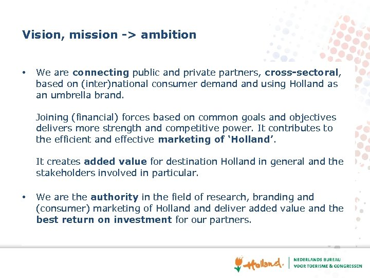 Vision, mission -> ambition • We are connecting public and private partners, cross-sectoral, based