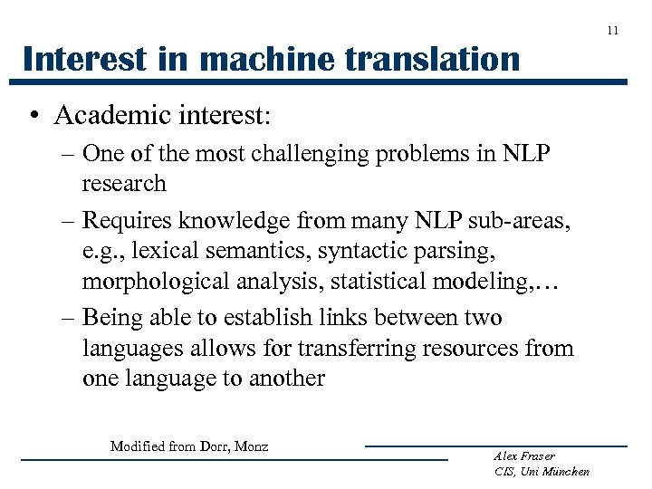 11 Interest in machine translation • Academic interest: – One of the most challenging