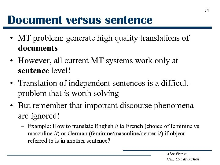 14 Document versus sentence • MT problem: generate high quality translations of documents •