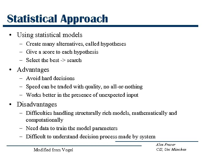 Statistical Approach • Using statistical models – Create many alternatives, called hypotheses – Give
