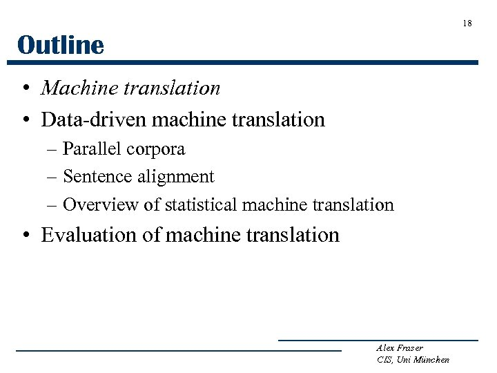 18 Outline • Machine translation • Data-driven machine translation – Parallel corpora – Sentence