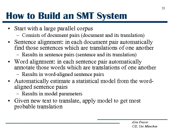 21 How to Build an SMT System • Start with a large parallel corpus