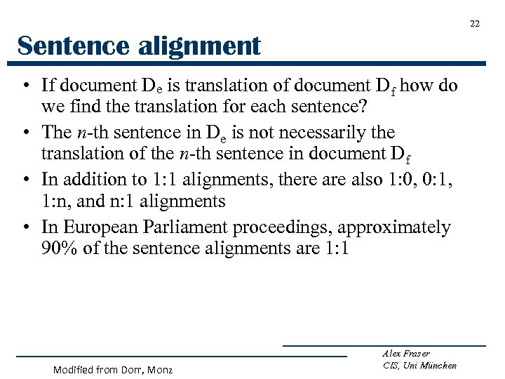 22 Sentence alignment • If document De is translation of document Df how do
