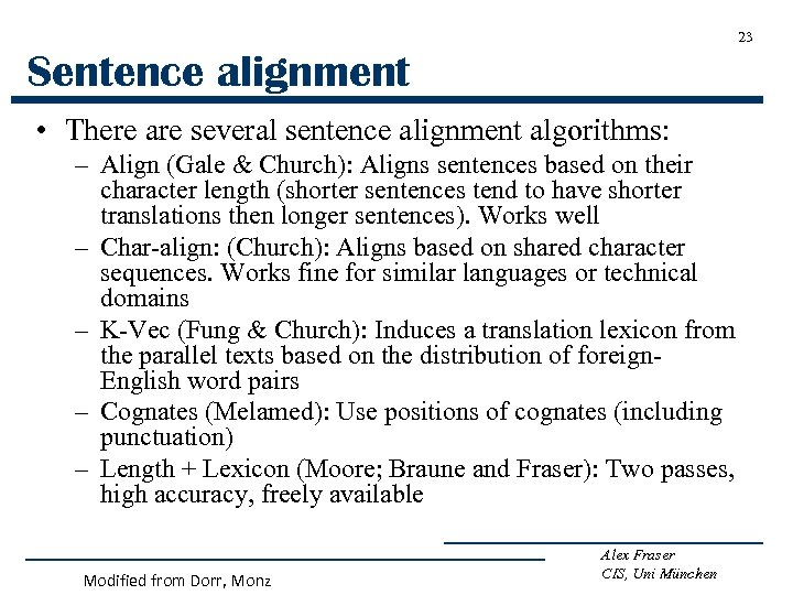 23 Sentence alignment • There are several sentence alignment algorithms: – Align (Gale &