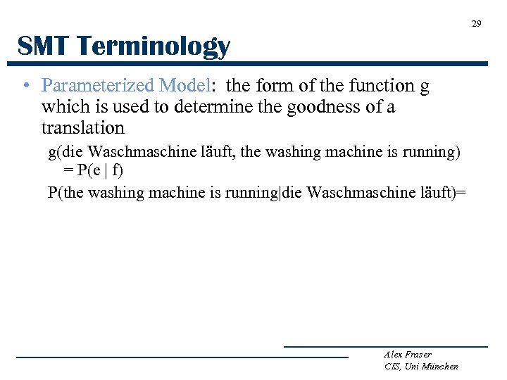 29 SMT Terminology • Parameterized Model: the form of the function g which is