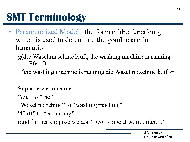 31 SMT Terminology • Parameterized Model: the form of the function g which is
