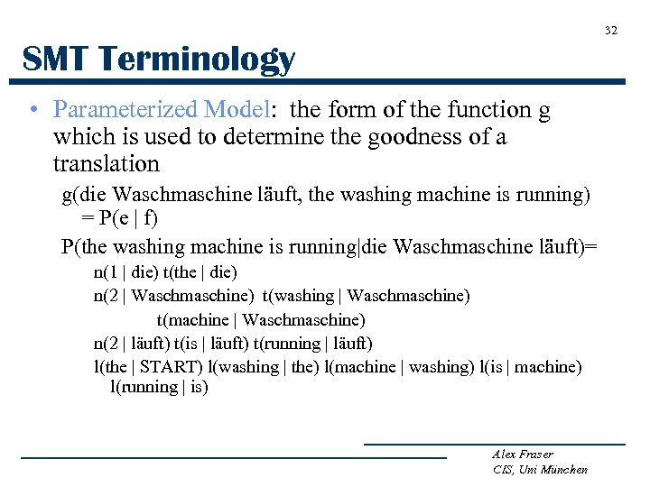 32 SMT Terminology • Parameterized Model: the form of the function g which is