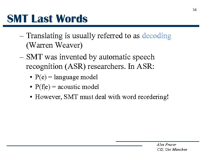 36 SMT Last Words – Translating is usually referred to as decoding (Warren Weaver)