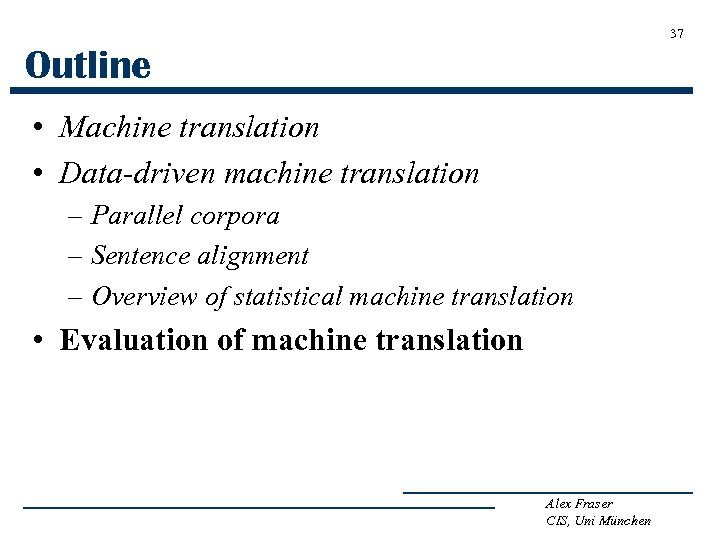 37 Outline • Machine translation • Data-driven machine translation – Parallel corpora – Sentence
