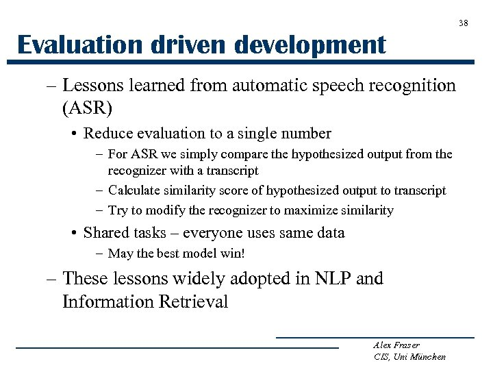 38 Evaluation driven development – Lessons learned from automatic speech recognition (ASR) • Reduce