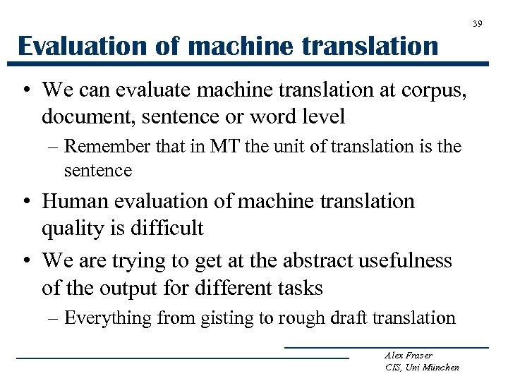 39 Evaluation of machine translation • We can evaluate machine translation at corpus, document,