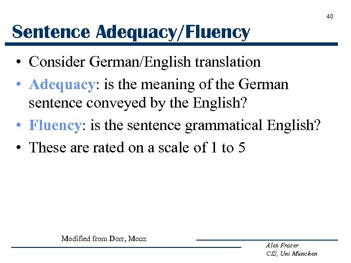 40 Sentence Adequacy/Fluency • Consider German/English translation • Adequacy: is the meaning of the