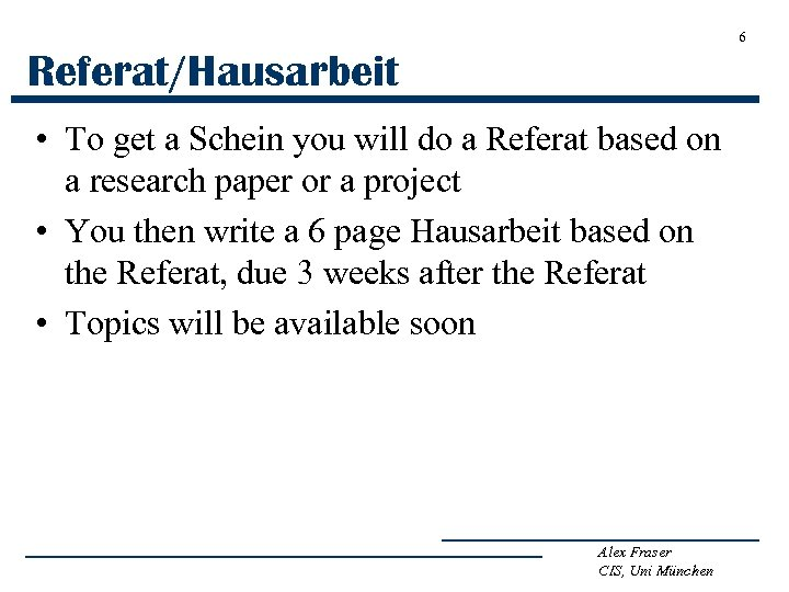 6 Referat/Hausarbeit • To get a Schein you will do a Referat based on