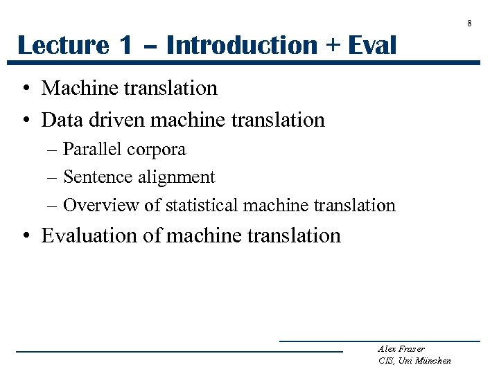 8 Lecture 1 – Introduction + Eval • Machine translation • Data driven machine