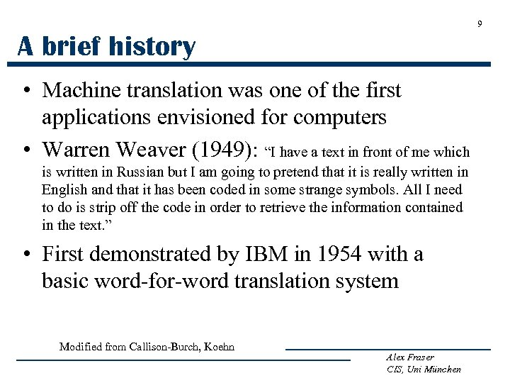 9 A brief history • Machine translation was one of the first applications envisioned