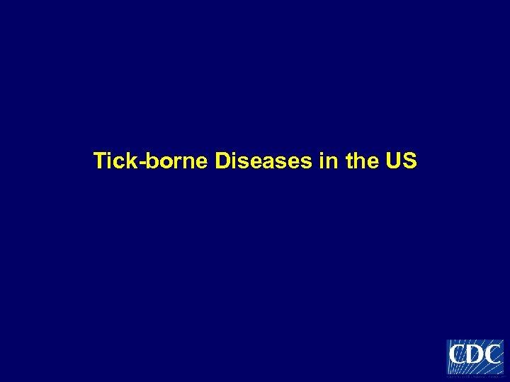 Tick-borne Diseases in the US