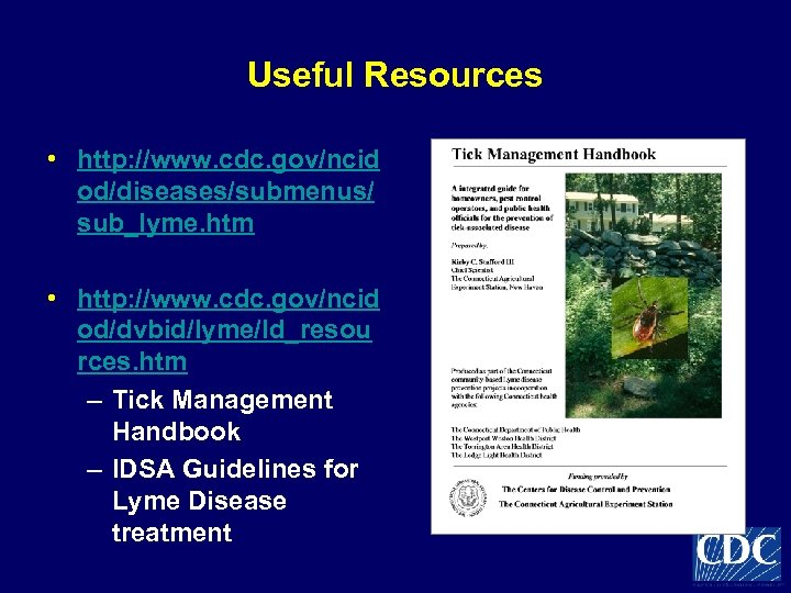 Useful Resources • http: //www. cdc. gov/ncid od/diseases/submenus/ sub_lyme. htm • http: //www. cdc.