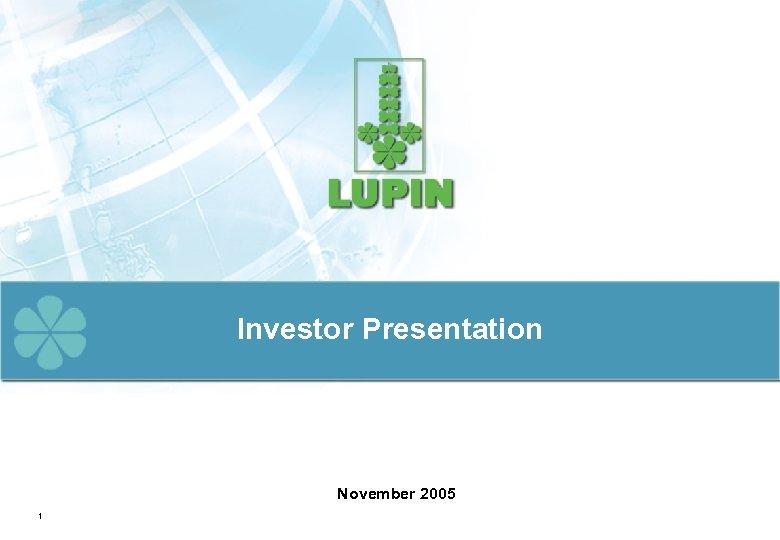 Investor Presentation November 2005 1