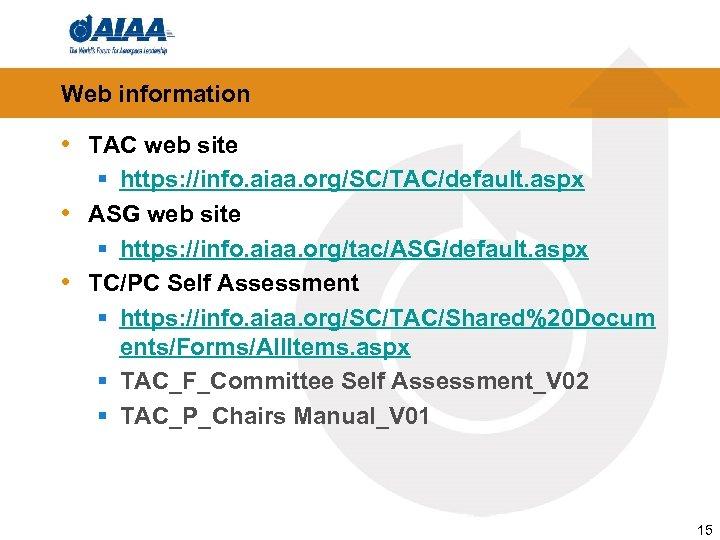 Web information • TAC web site § https: //info. aiaa. org/SC/TAC/default. aspx • ASG