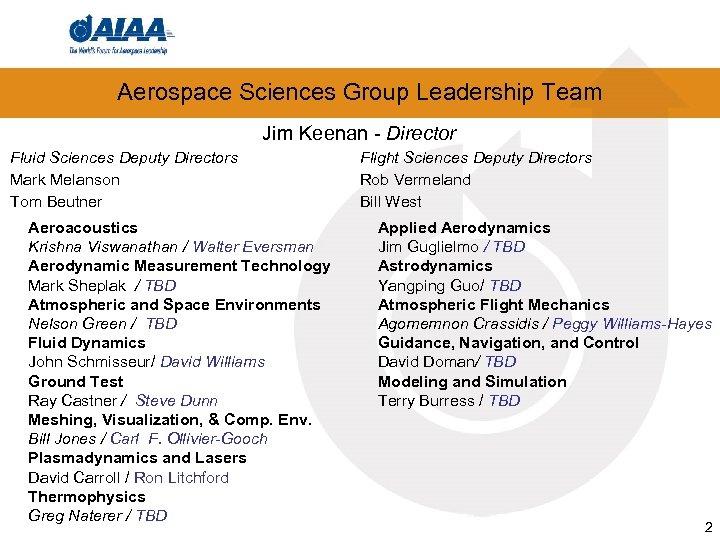 Aerospace Sciences Group Leadership Team Jim Keenan - Director Fluid Sciences Deputy Directors Mark