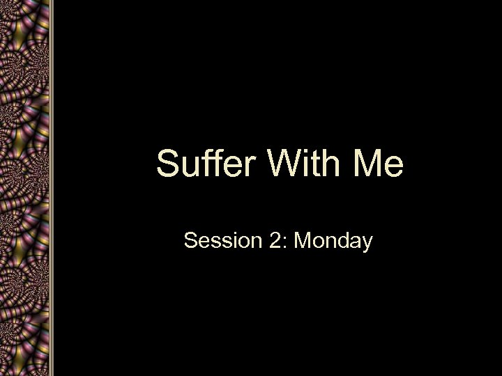 Suffer With Me Session 2: Monday