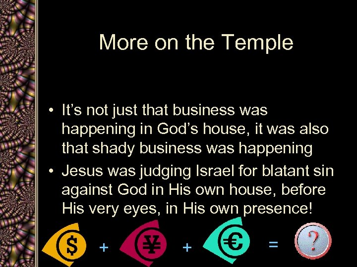 More on the Temple • It's not just that business was happening in God's